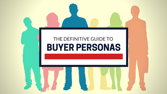 THE DEFINITIVE GUIDE TO BUYER PERSONAS